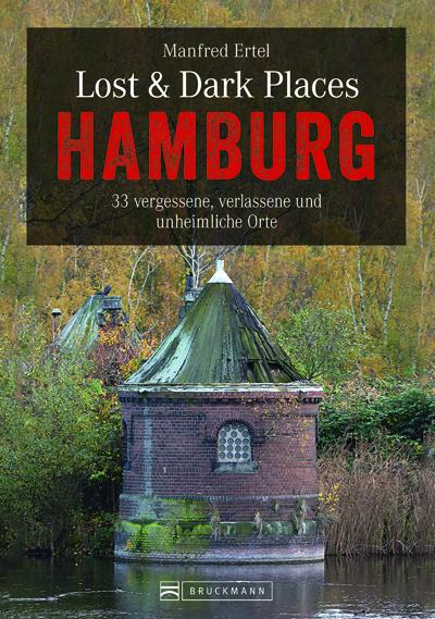 Lost & Dark Places, Hamburg, vergessen, verlassen, unheimlich, Orte, Spiegel-Autor, Manfred Ertel, Buch, Rund ums Buch, Rezension